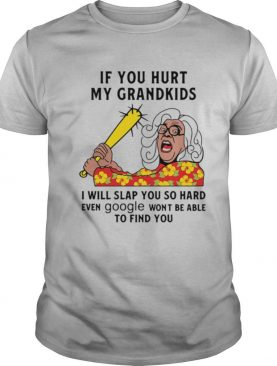 Madea If you hurt my grandkids i will slap you so hard even google wont be able to find you shirt