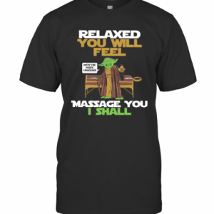 Master Yoda Relaxed You Will Feel Massage You I Shall T-Shirt Classic Men's T-shirt