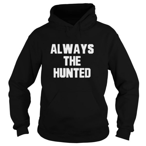 Memphis tigers always the hunted shirt