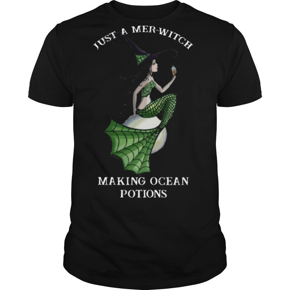 Mermaid Just A Mer witch Making Ocean Potions shirt0