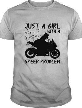 Motorcycles Just A Girl With A Speed Problem shirt