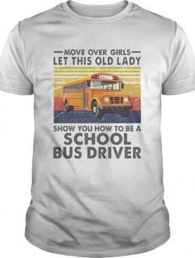 Move Over Girls Let This Old Lady Show You To Be A School Bus Driver Vintage shirt