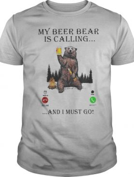 My Beer Bear Is Calling And I Must Go shirt