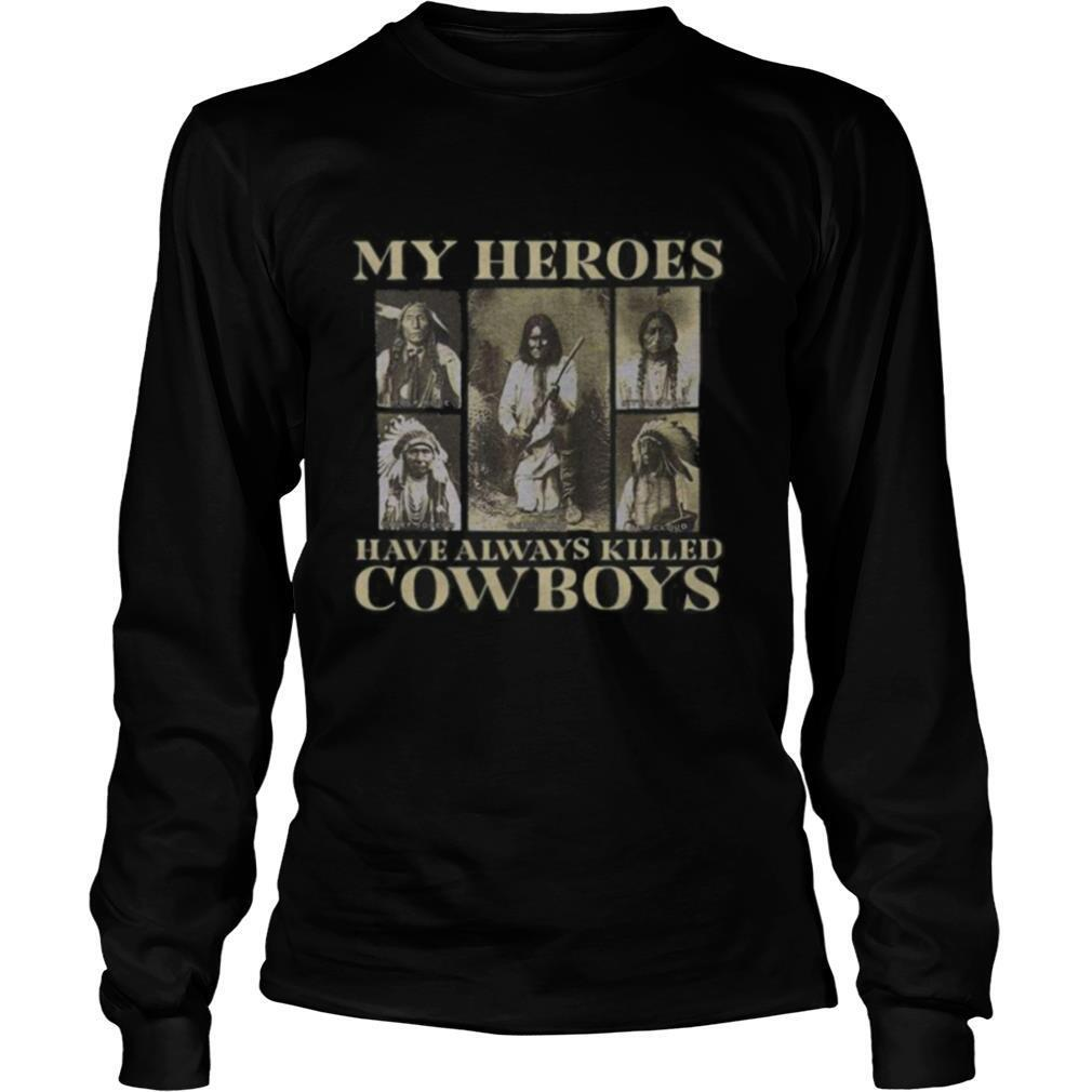 My heroes have always killed cowboys native shirt