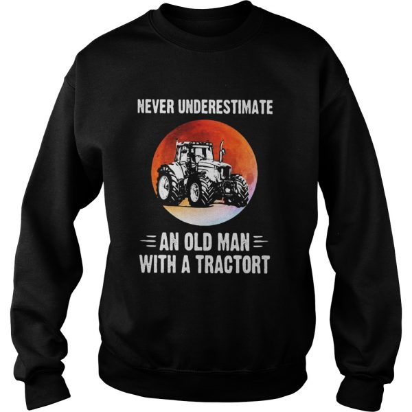 NEVER UNDERESTIMATE AN OLD MAN WITH A TRACTORT SUNSET  Sweatshirt