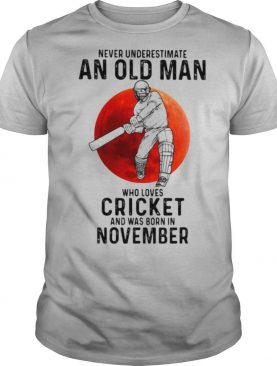 Never Underestimate An Old Man Who Loves Cricket And Was Born In November Sunset shirt