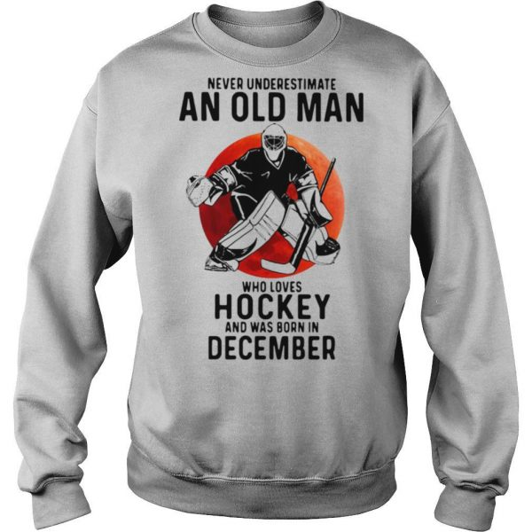 Never Underestimate An Old Man Who Loves Hockey And Was Born In December Sunset shirt