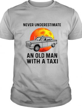 Never Underestimate An Old Man With A Taxi shirt