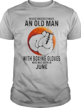 Never Underestimate An Old Man With Boxing Gloves Who Was Born In June Sunset shirt