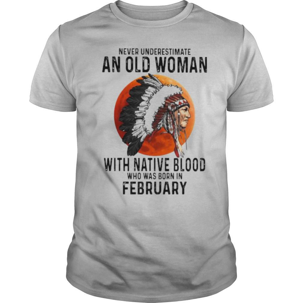 Never Underestimate An Old Woman With Native Blood Who Was Born In February Sunset shirt0