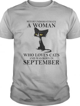 Never underestimate a woman who loves black cats and was born in september shirt