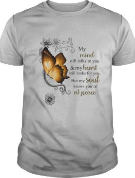 Nice Butterfly My Mind Still Talks To You And Your Heart Still Looks For You But My Soul shirt
