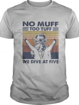 No Muff Too Tuff We Dive At Five Muff Diver Vintage Retro shirt