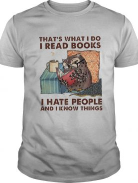 Owl that's what i do i read books i hate people and i know things shirt
