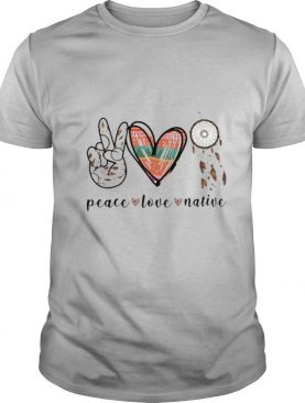 Peace Love Native shirt
