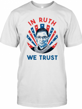 Ruth Bader Ginsburg In Ruth We Trust T-Shirt