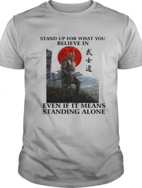 STAND UP FOR WHAT YOU BELIEVE IN EVEN IF IT MEANS STANDING ALONE WARRIOR shirt