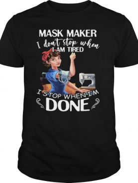 Sewing mask maker i don't stop when i am tired i stop when i'm done shirt