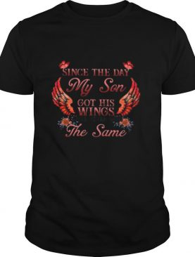 Since The Day My Son Got His Wings I Have Never Been The Same shirt