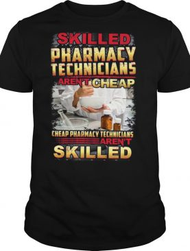 Skilled Pharmacy Technicians Arent Cheap shirt