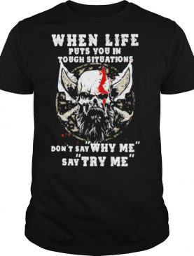 Skull beard when life puts you in tough situations don't say why me say try me shirt