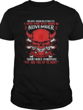 Skull satan never underestimate a man was born in november sometimes whispers wtf are you up to now shirt