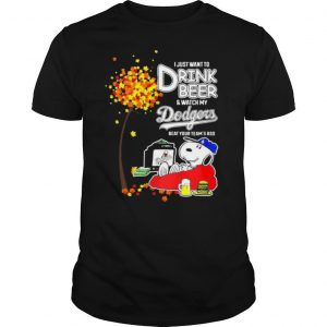 Snoopy I Just Want To Drink Beer And Watch My Los Angeles Dodgers Beat Your Teams Ass shirt