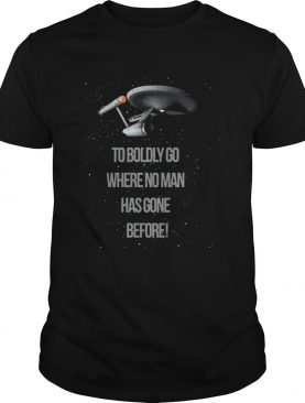 Star Trek To Boldly Go Where No Man Has Gone Before shirt