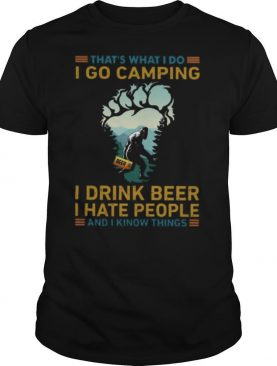That's What I Do I Go Camping I Drink Beer I Hate People shirt