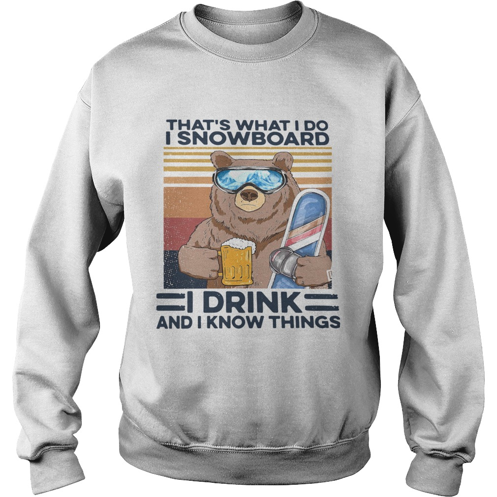 Thats What I Do I Snowboard I Drink And I Know Things Vintage  Sweatshirt