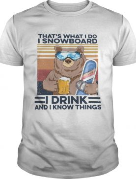 Thats What I Do I Snowboard I Drink And I Know Things Vintage shirt