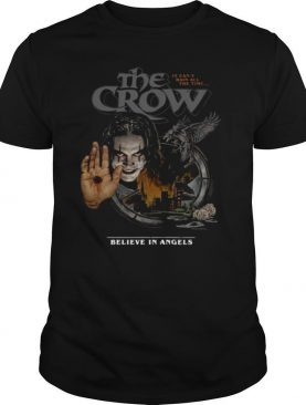 The Crow It Can't Rain All The Time Believe In Angels shirt