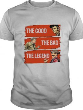 The Good The Bad The Legend shirt