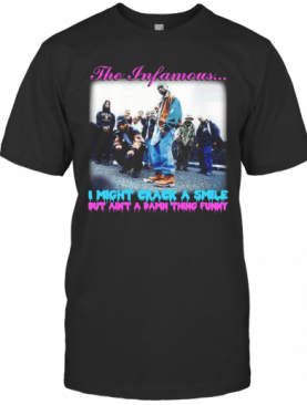The Infamous I Might Crack A Smile But Ain'T A Damn Thing Funny T-Shirt