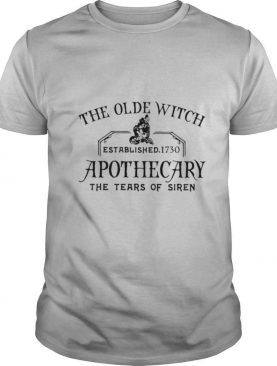 The Olde Witch Established 1730 Apothecary The Tear Of Siren shirt