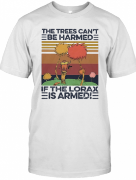 The Trees Can'T Be Harmed If The Lorax Is Armed Vintage Retro T-Shirt