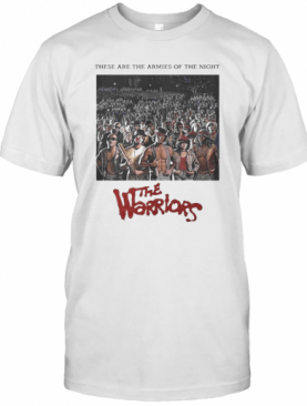 These Are The Armies Of The Night The Warriors T-Shirt