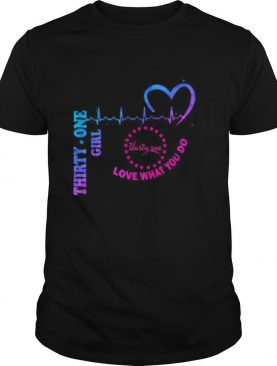 Thirty one girl love what you do heartbeat shirt
