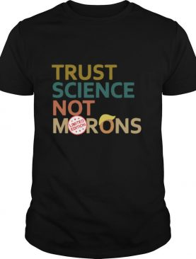 Trust science not Morons Donald Trump shirt