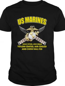 US Marines High Speed Low Drag Teflon Coated Air Cooled And Chow Hall Fed shirt