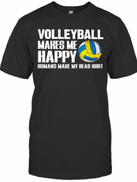 Volleyball Makes Me Happy Humans Make My Head Hurt T-Shirt