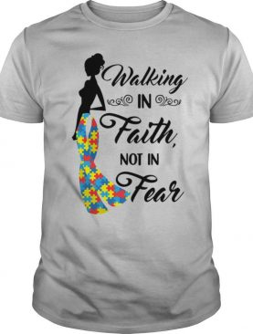 Woman walking in faith not in fear autism shirt