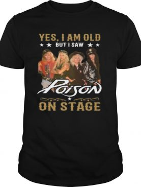 Yes I Am Old But I Saw Poison On Stage