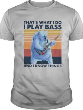 Bear That's What I Do I Play Bass And I Know Things Vintage shirt