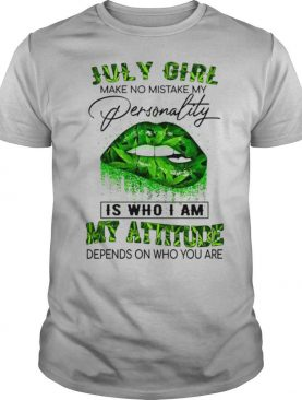 Cannabis Lip July Girl Make No Mistake My Personality Is Who I Am My Attitude Depends On Who You Are Lip shirt