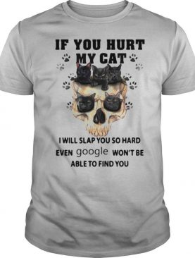 Cat Skull If You Hurt My Cat I Will Slap You So Hard Even Google Won't Be Able To Find You shirt