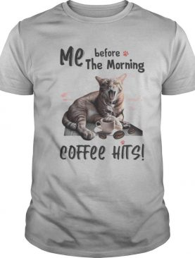 Cat me before the morning coffee hits shirt