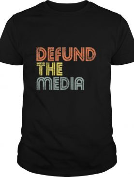 Defund The Media Political Protest Against Fake News shirt