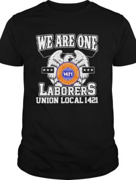 Eagles we are one laborers international union of north america 1421 shirt