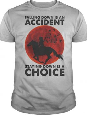 Falling Down Is An Accident Staying Down Is A Choice Ride Horse Sunset shirt